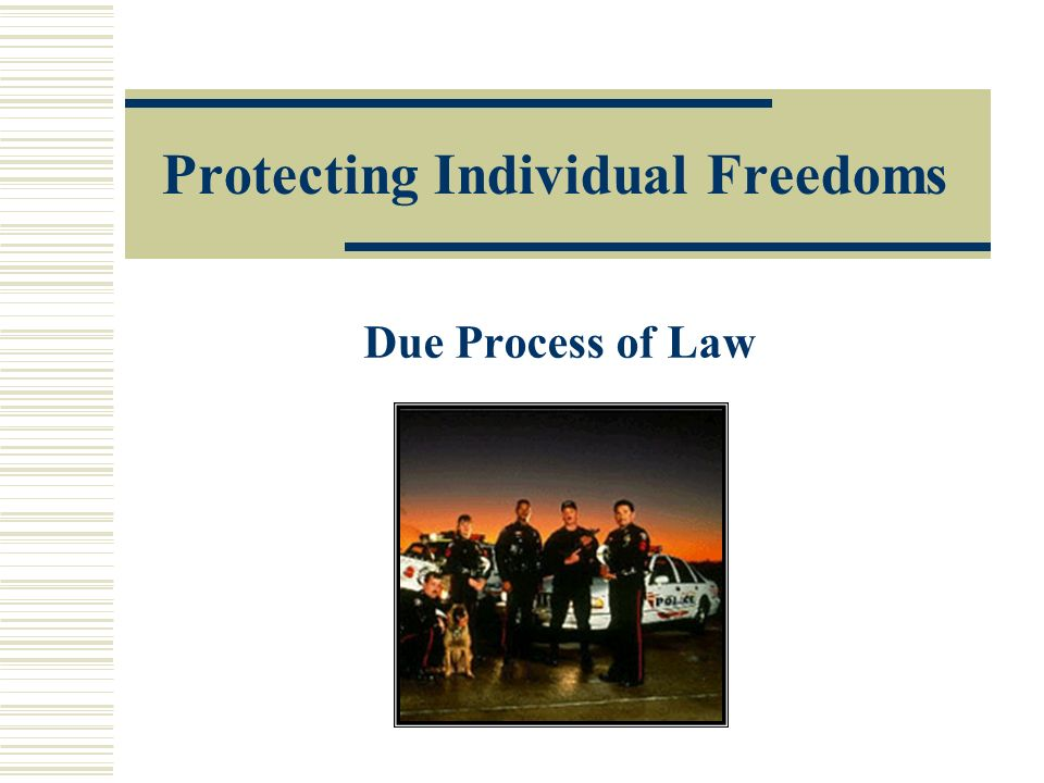 Protecting Individual Freedoms Due Process of Law