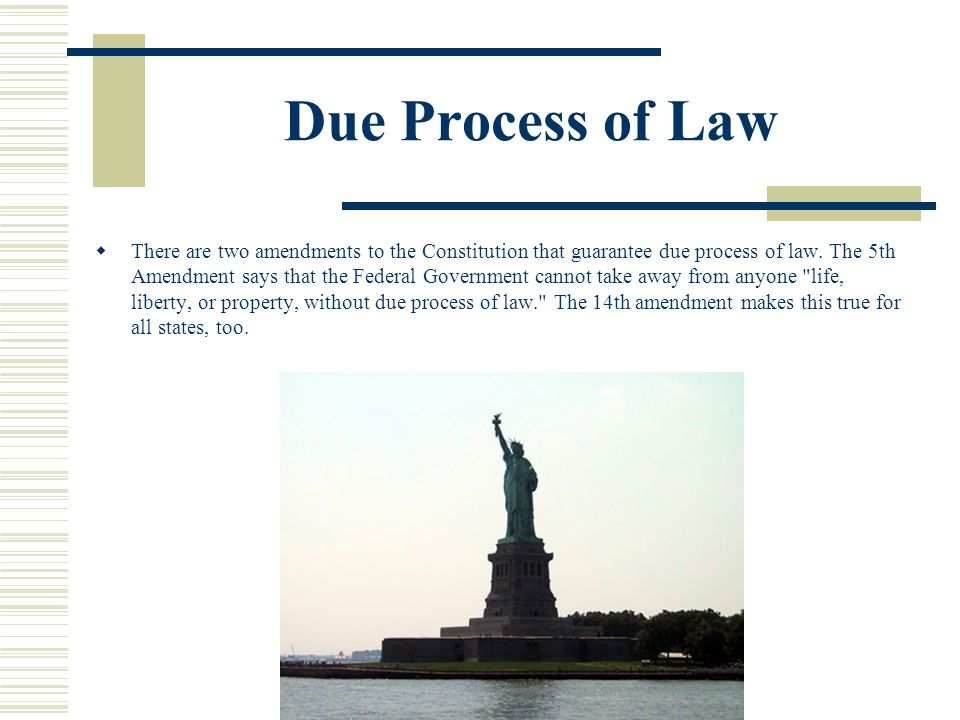 Due Process of Law What due process really means is that the government must follow procedures and act fairly in dealing with people accused of crimes.