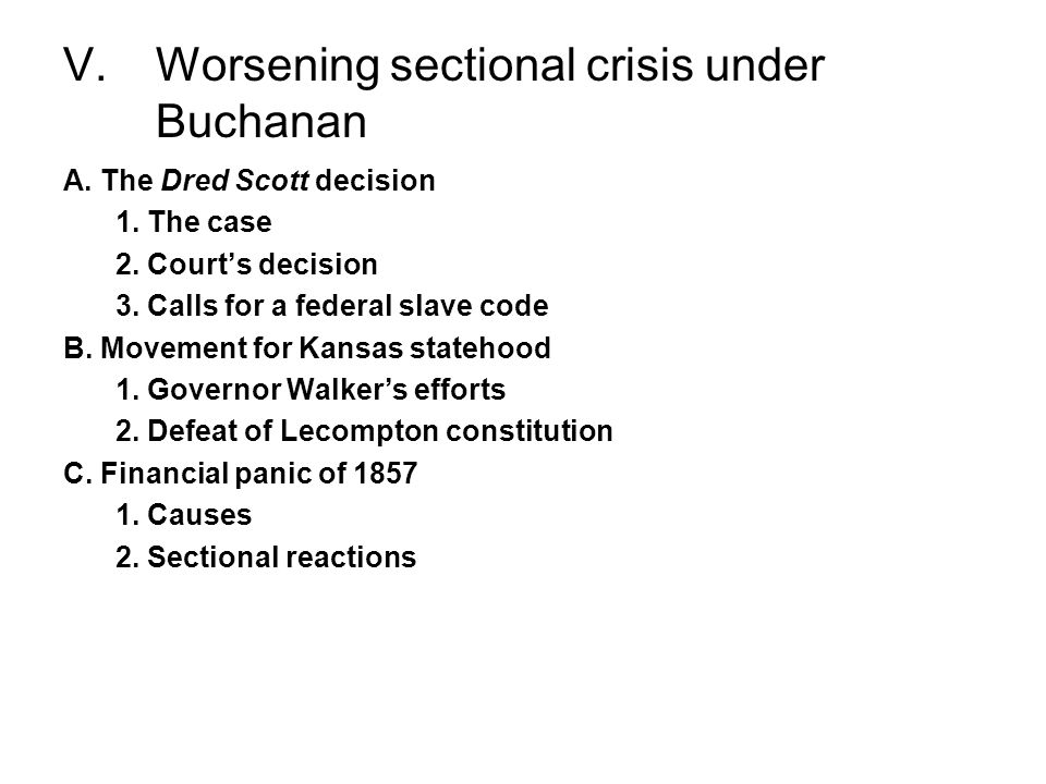 V.Worsening sectional crisis under Buchanan A. The Dred Scott decision 1. The case 2. Courts decision 3. Calls for a federal slave code B. Movement fo