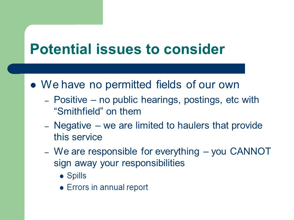 Potential issues to consider We have no permitted fields of our own – Positive – no public hearings, postings, etc with Smithfield on them – Negative