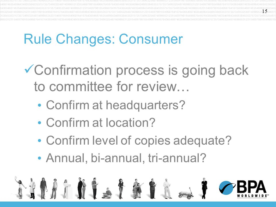 15 Rule Changes: Consumer Confirmation process is going back to committee for review… Confirm at headquarters? Confirm at location? Confirm level of c