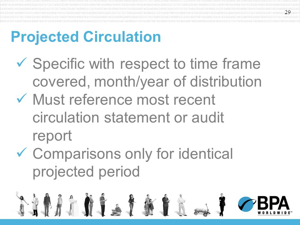 29 Projected Circulation Specific with respect to time frame covered, month/year of distribution Must reference most recent circulation statement or audit report Comparisons only for identical projected period
