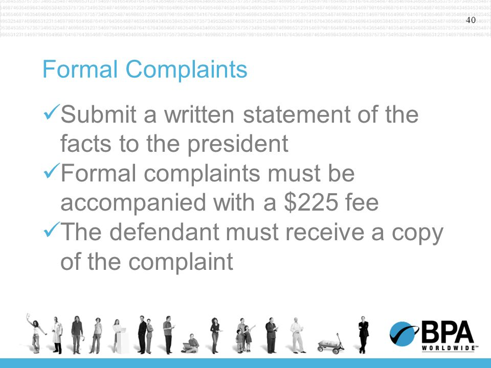40 Formal Complaints Submit a written statement of the facts to the president Formal complaints must be accompanied with a $225 fee The defendant must receive a copy of the complaint