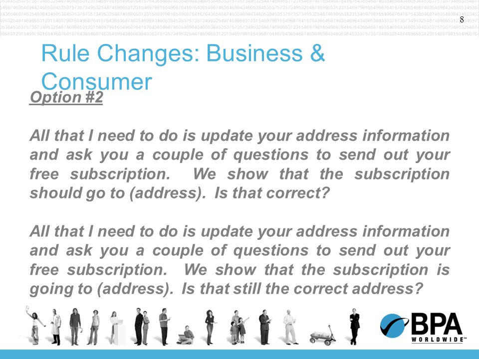 8 Rule Changes: Business & Consumer Option #2 All that I need to do is update your address information and ask you a couple of questions to send out y