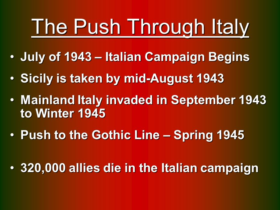 The Push Through Italy July of 1943 – Italian Campaign BeginsJuly of 1943 – Italian Campaign Begins Sicily is taken by mid-August 1943Sicily is taken