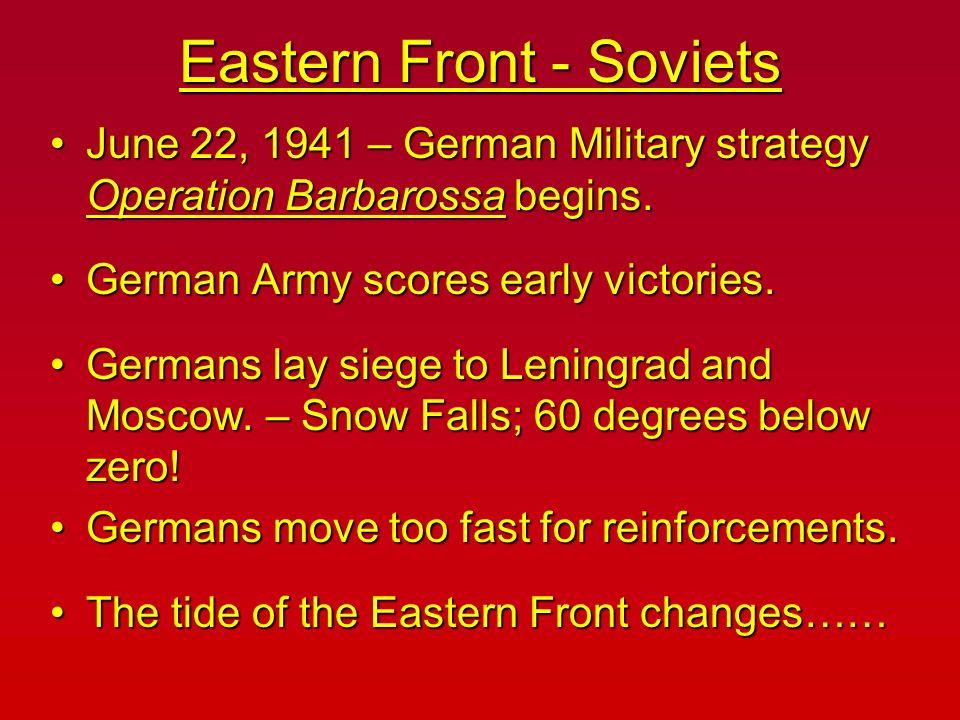 Eastern Front - Soviets June 22, 1941 – German Military strategy Operation Barbarossa begins.June 22, 1941 – German Military strategy Operation Barbar