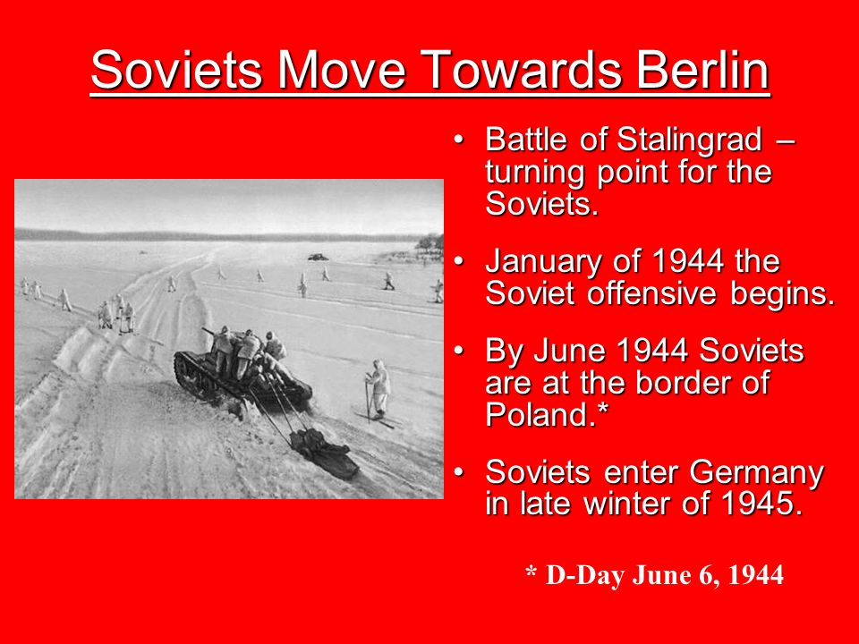 Soviets Move Towards Berlin Battle of Stalingrad – turning point for the Soviets.Battle of Stalingrad – turning point for the Soviets. January of 1944