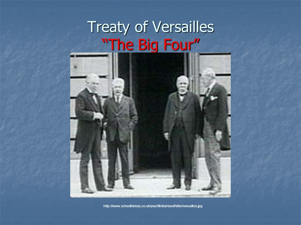Treaty of Versailles The Big Four http://www.schoolhistory.co.uk/year9links/riseofhitler/versailles.jpg