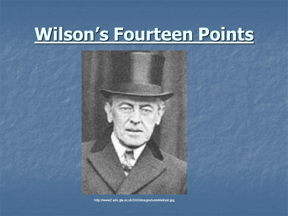 Wilsons Fourteen Points http://www2.arts.gla.ac.uk/CAS/images/sem4/wilson.jpg