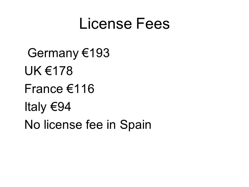 License Fees Germany 193 UK 178 France 116 Italy 94 No license fee in Spain