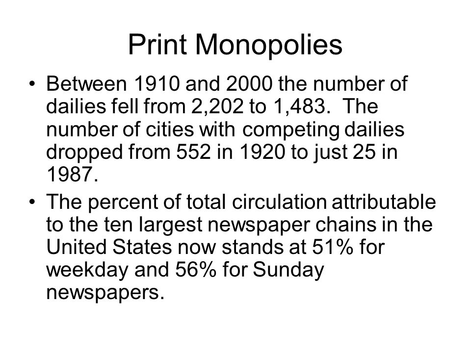 Print Monopolies Between 1910 and 2000 the number of dailies fell from 2,202 to 1,483.