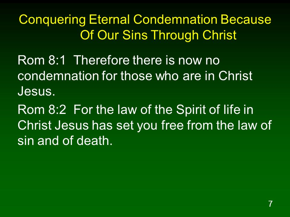 7 Conquering Eternal Condemnation Because Of Our Sins Through Christ Rom 8:1 Therefore there is now no condemnation for those who are in Christ Jesus.