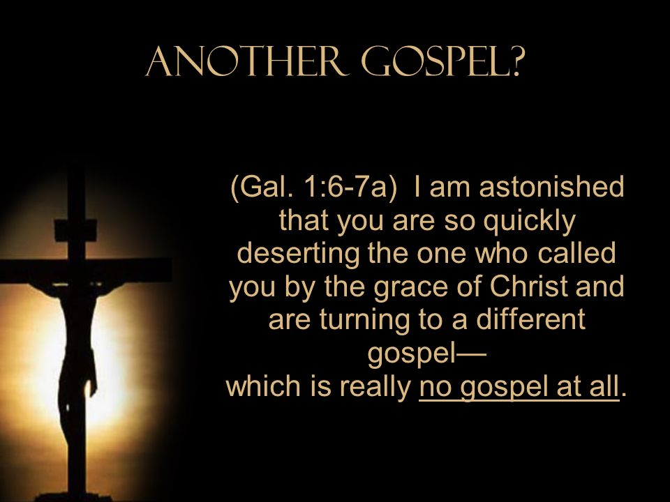 Another Gospel? Another gospel is seeking salvation through works rather than faith!