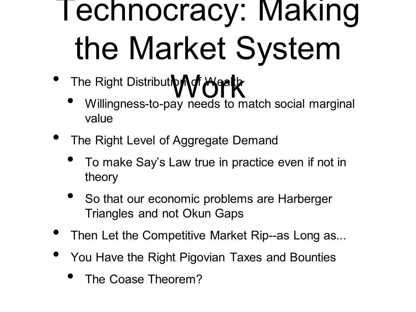 Technocracy: Making the Market System Work The Right Distribution of Wealth Willingness-to-pay needs to match social marginal value The Right Level of