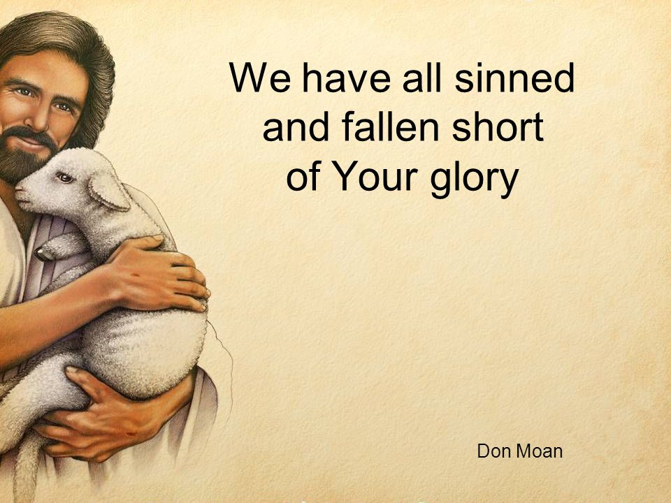 We have all sinned and fallen short of Your glory Don Moan