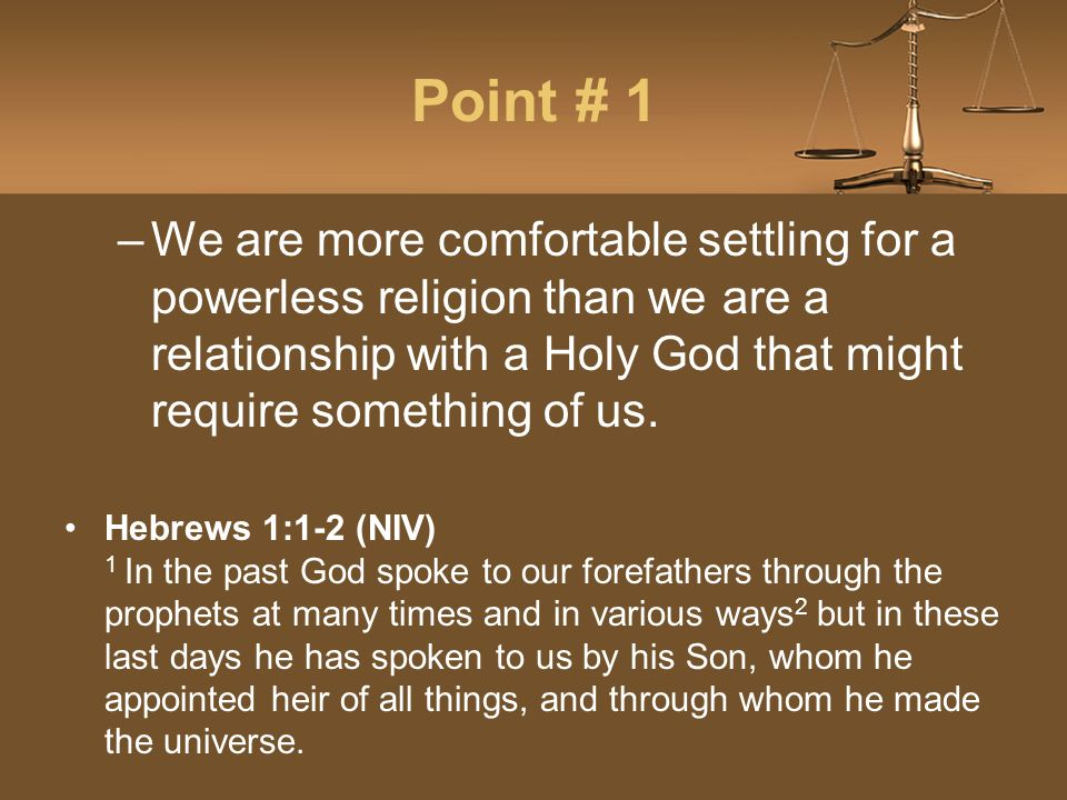 Point # 1 –We are more comfortable settling for a powerless religion than we are a relationship with a Holy God that might require something of us.