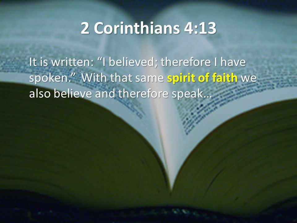 2 Corinthians 4:13 It is written: I believed; therefore I have spoken.