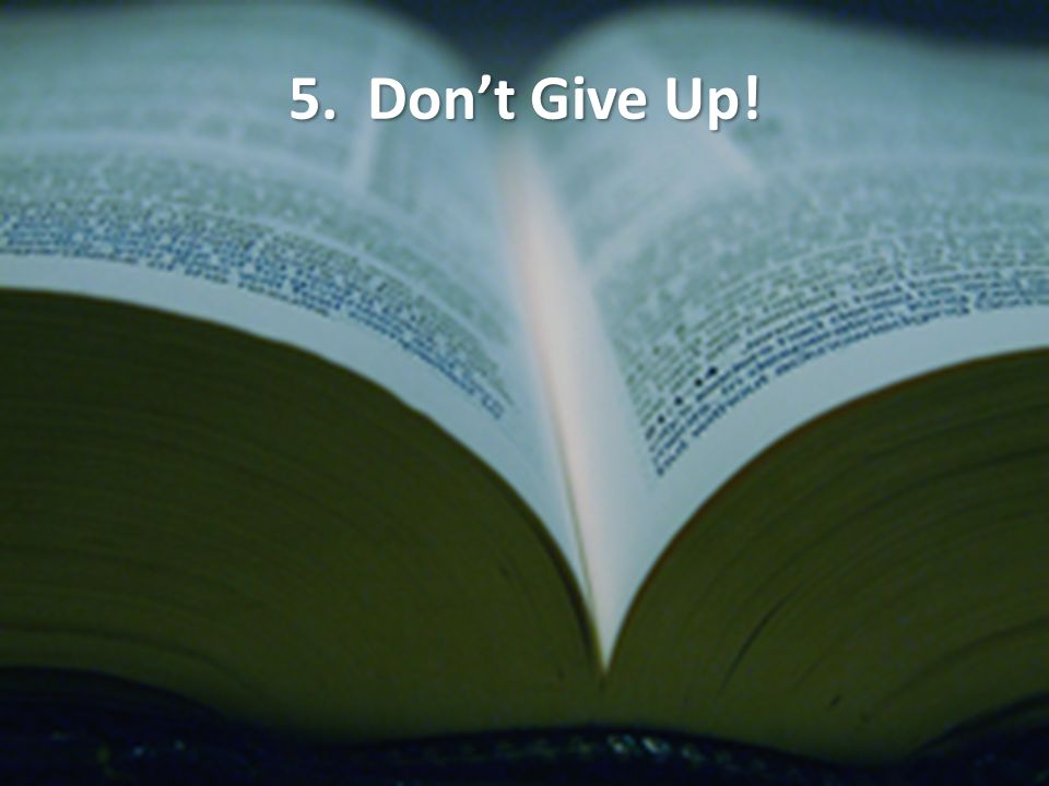 5. Dont Give Up!
