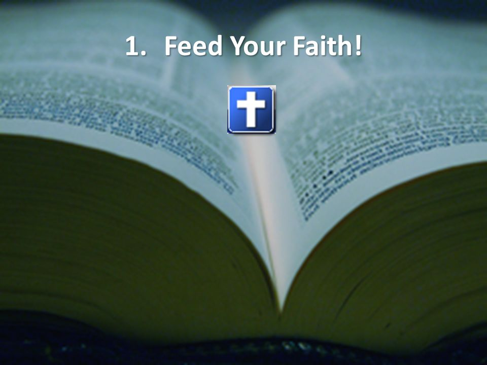 1.Feed Your Faith!