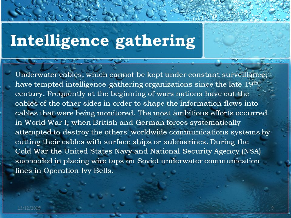 13/12/20099 Underwater cables, which cannot be kept under constant surveillance, have tempted intelligence-gathering organizations since the late 19 t