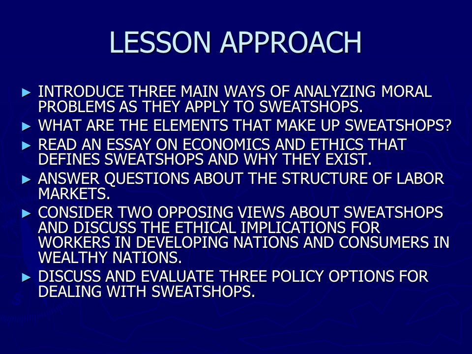 LESSON APPROACH INTRODUCE THREE MAIN WAYS OF ANALYZING MORAL PROBLEMS AS THEY APPLY TO SWEATSHOPS. INTRODUCE THREE MAIN WAYS OF ANALYZING MORAL PROBLE