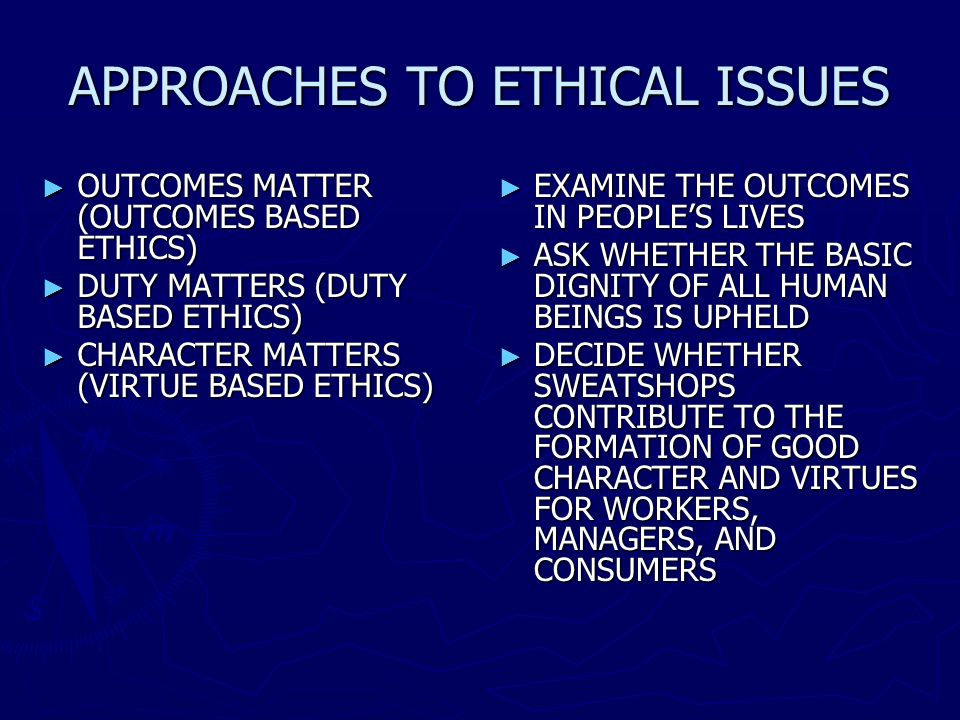 APPROACHES TO ETHICAL ISSUES OUTCOMES MATTER (OUTCOMES BASED ETHICS) OUTCOMES MATTER (OUTCOMES BASED ETHICS) DUTY MATTERS (DUTY BASED ETHICS) DUTY MAT
