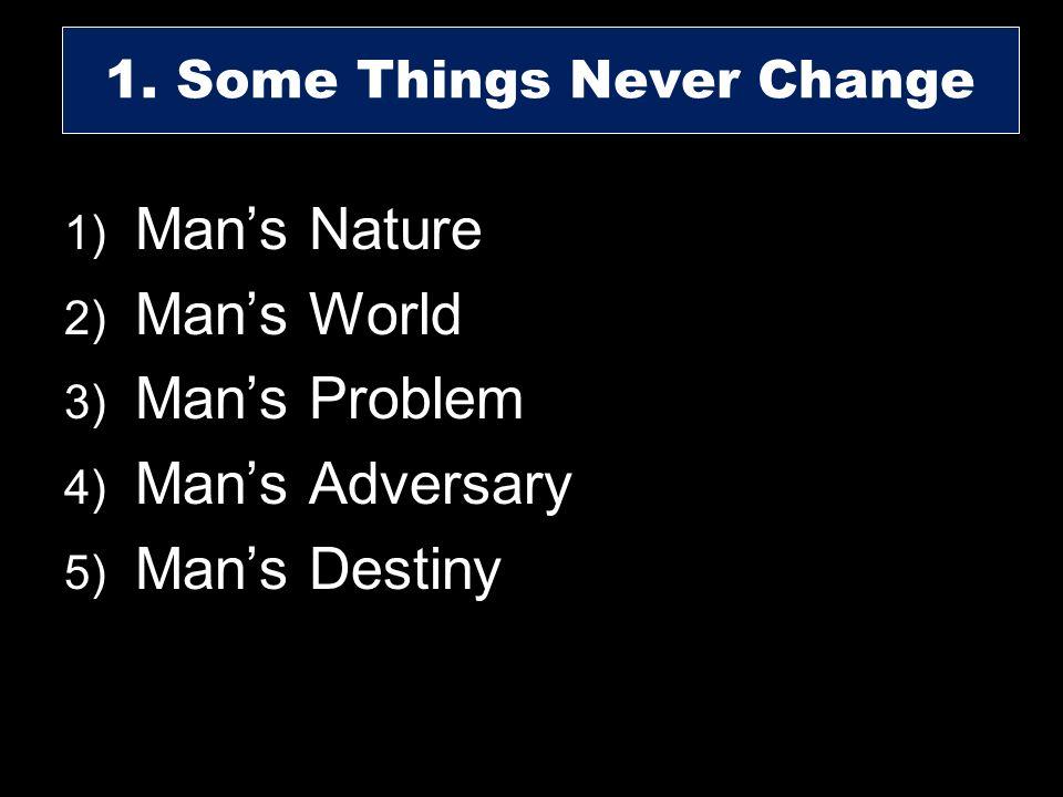 1) Mans Nature 2) Mans World 3) Mans Problem 4) Mans Adversary 5) Mans Destiny 1. Some Things Never Change