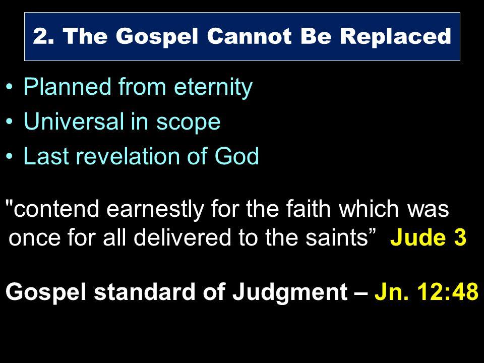 Planned from eternity Universal in scope Last revelation of God