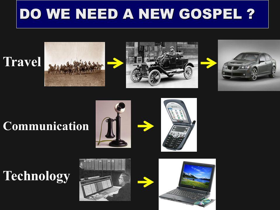 DO WE NEED A NEW GOSPEL ? Travel Communication Technology