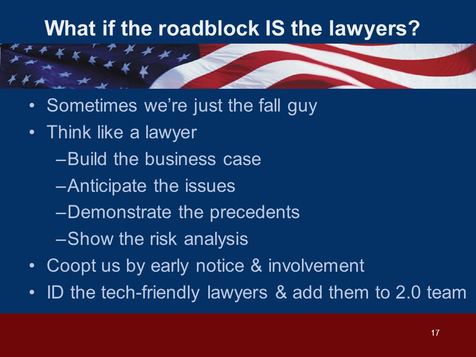 17 What if the roadblock IS the lawyers.