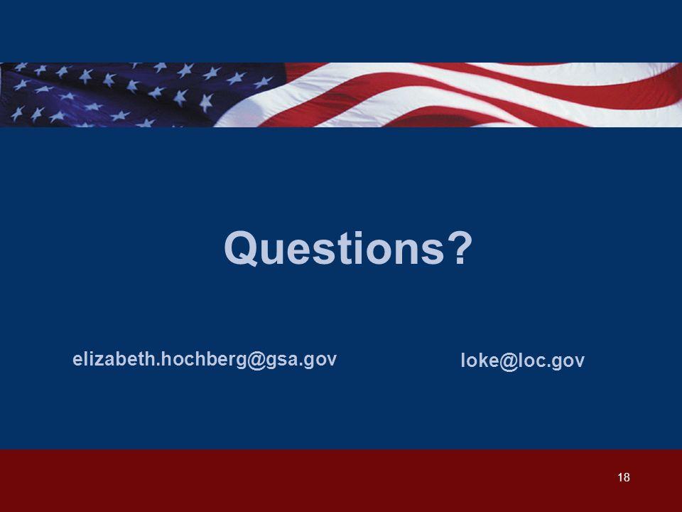 18 Questions elizabeth.hochberg@gsa.gov loke@loc.gov