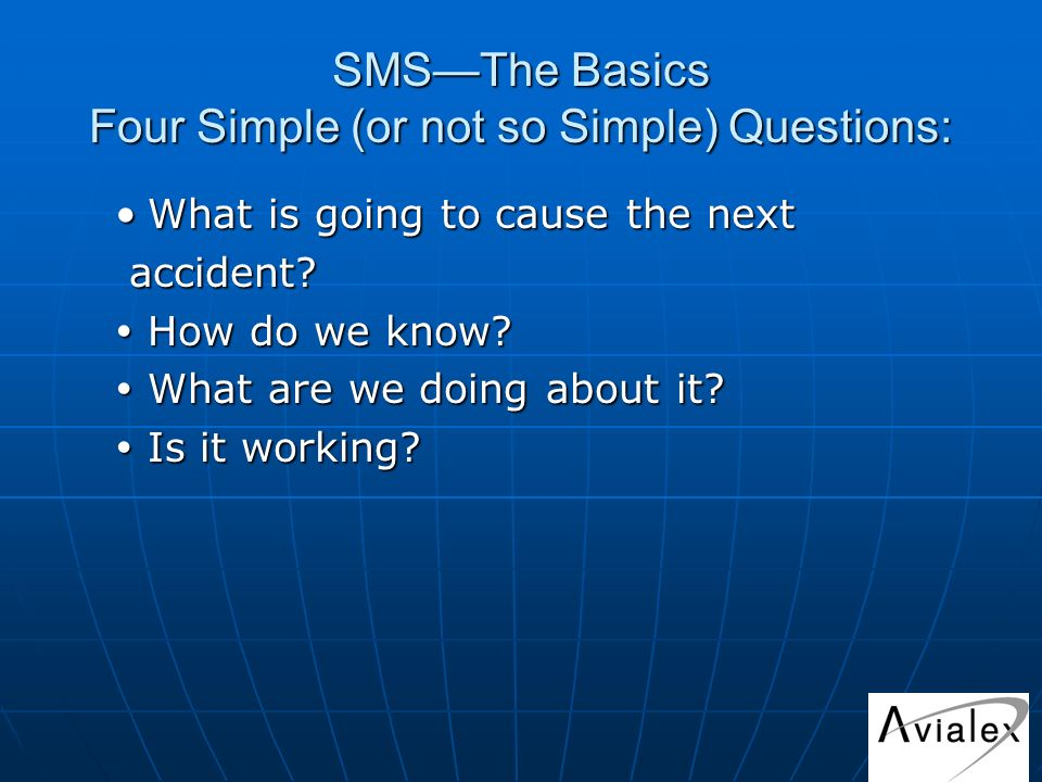 SMSThe Basics Four Simple (or not so Simple) Questions: What is going to cause the nextWhat is going to cause the next accident.