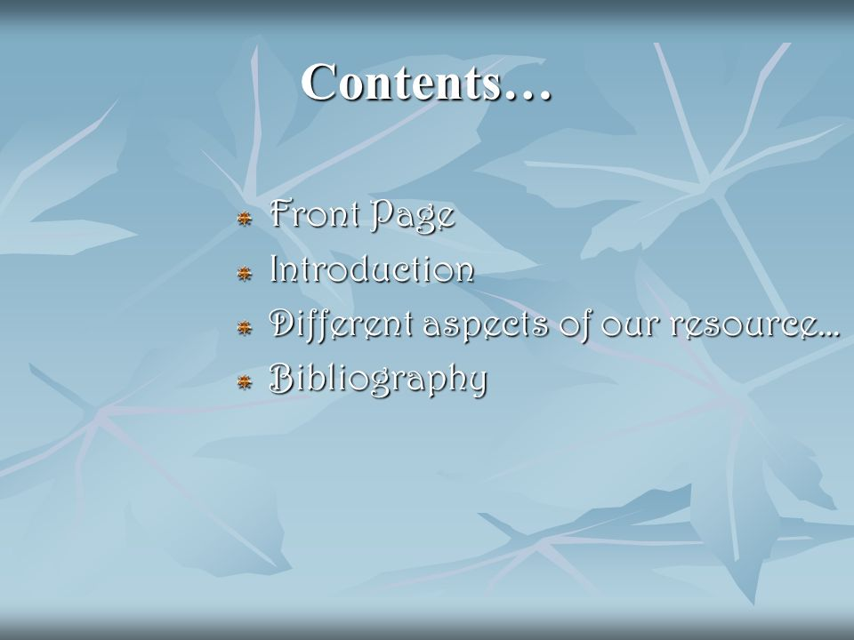 Contents… Front Page Introduction Different aspects of our resource… Bibliography