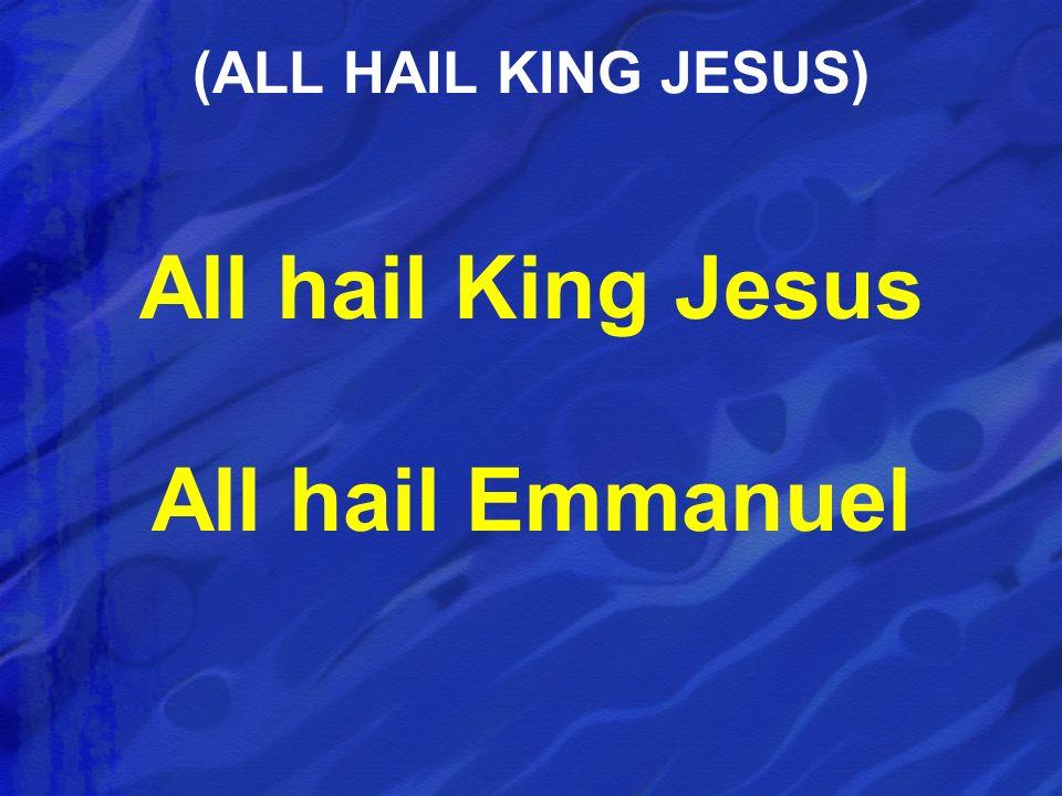 All hail King Jesus All hail Emmanuel (ALL HAIL KING JESUS)