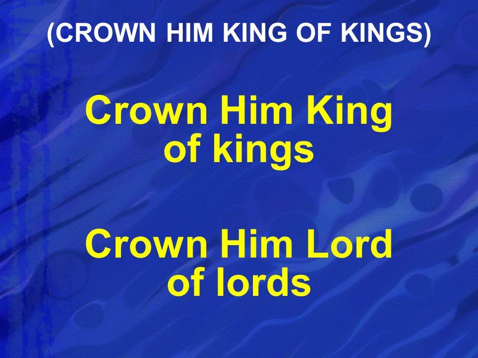 Crown Him King of kings Crown Him Lord of lords (CROWN HIM KING OF KINGS)