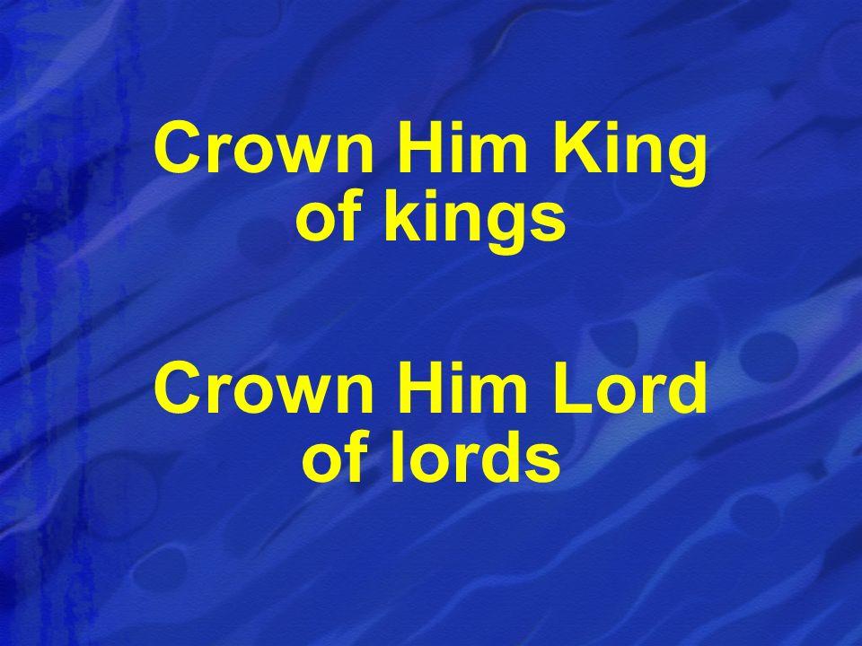 Crown Him King of kings Crown Him Lord of lords