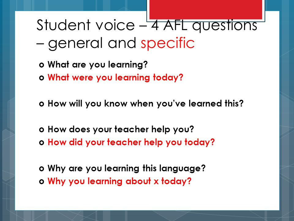 Student voice – 4 AFL questions – general and specific What are you learning.