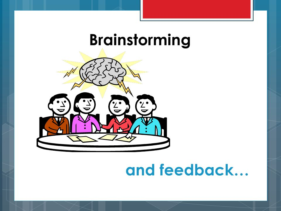 Brainstorming and feedback…
