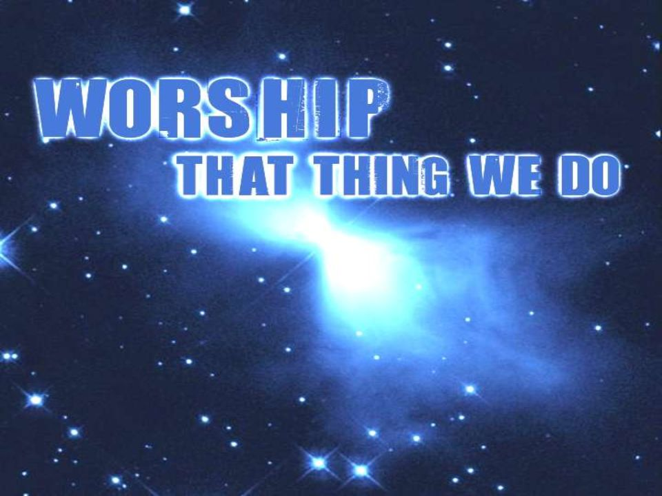 Worship: That Thing We Do Title