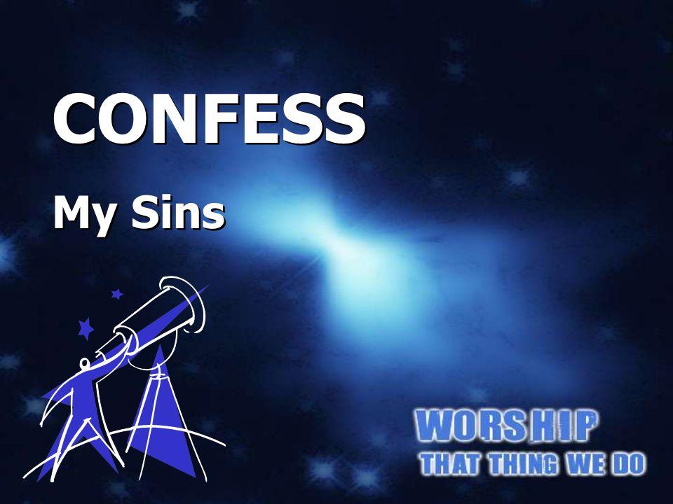 CONFESS My Sins CONFESS My Sins CONFESS My Sins
