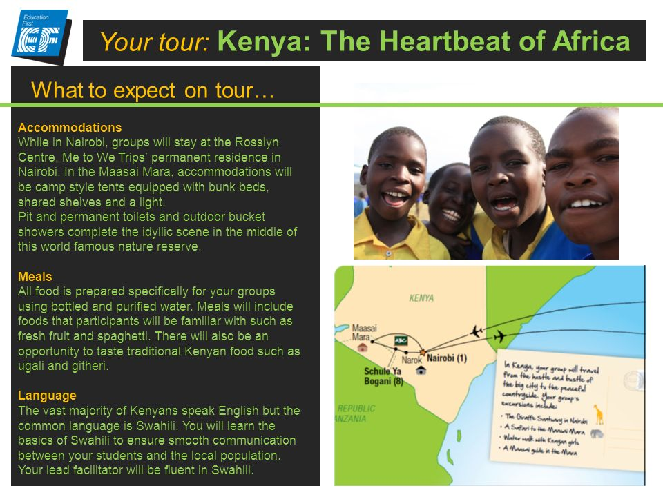 What to expect on tour… Your tour: Kenya: The Heartbeat of Africa Accommodations While in Nairobi, groups will stay at the Rosslyn Centre, Me to We Trips permanent residence in Nairobi.