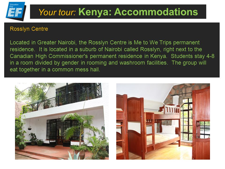 What is the All-Inclusive insurance plan? Your tour: Kenya: Accommodations Rosslyn Centre Located in Greater Nairobi, the Rosslyn Centre is Me to We T