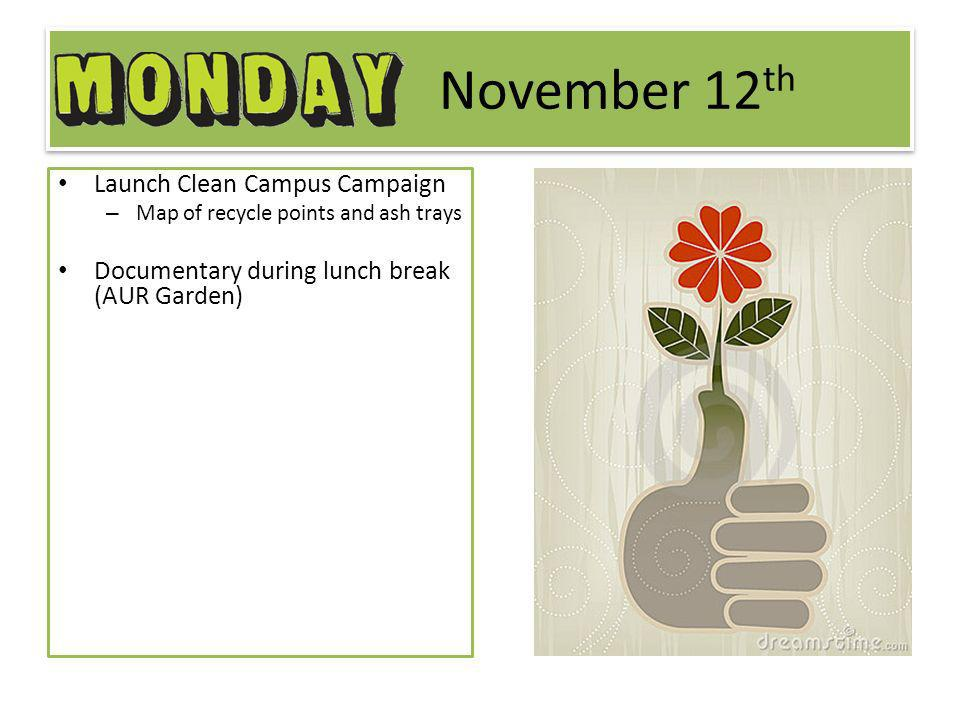 November 12 th Launch Clean Campus Campaign – Map of recycle points and ash trays Documentary during lunch break (AUR Garden)