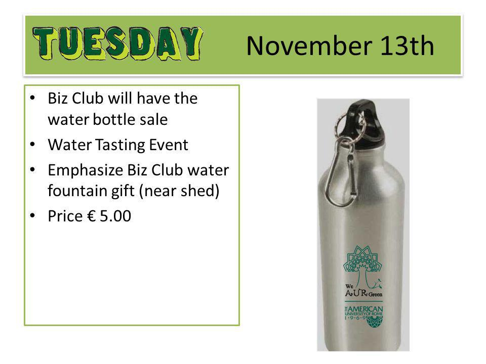 November 13th Biz Club will have the water bottle sale Water Tasting Event Emphasize Biz Club water fountain gift (near shed) Price 5.00