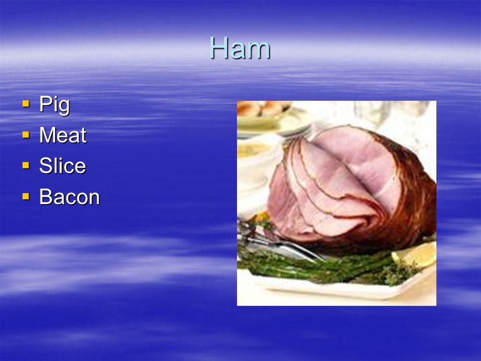 Ham Pig Pig Meat Meat Slice Slice Bacon Bacon