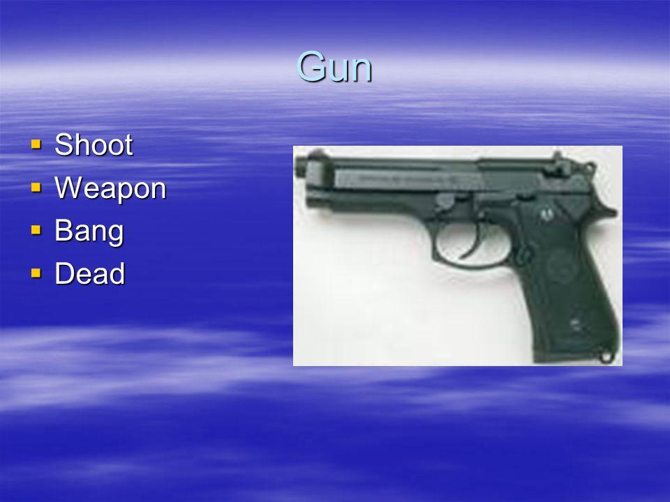 Gun Shoot Shoot Weapon Weapon Bang Bang Dead Dead