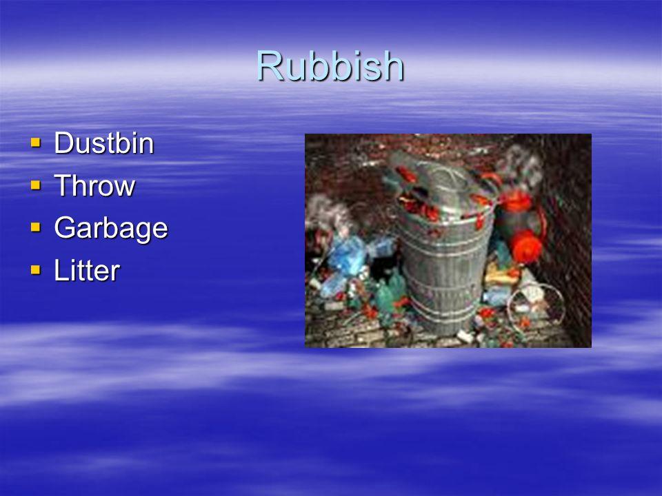 Rubbish Dustbin Dustbin Throw Throw Garbage Garbage Litter Litter