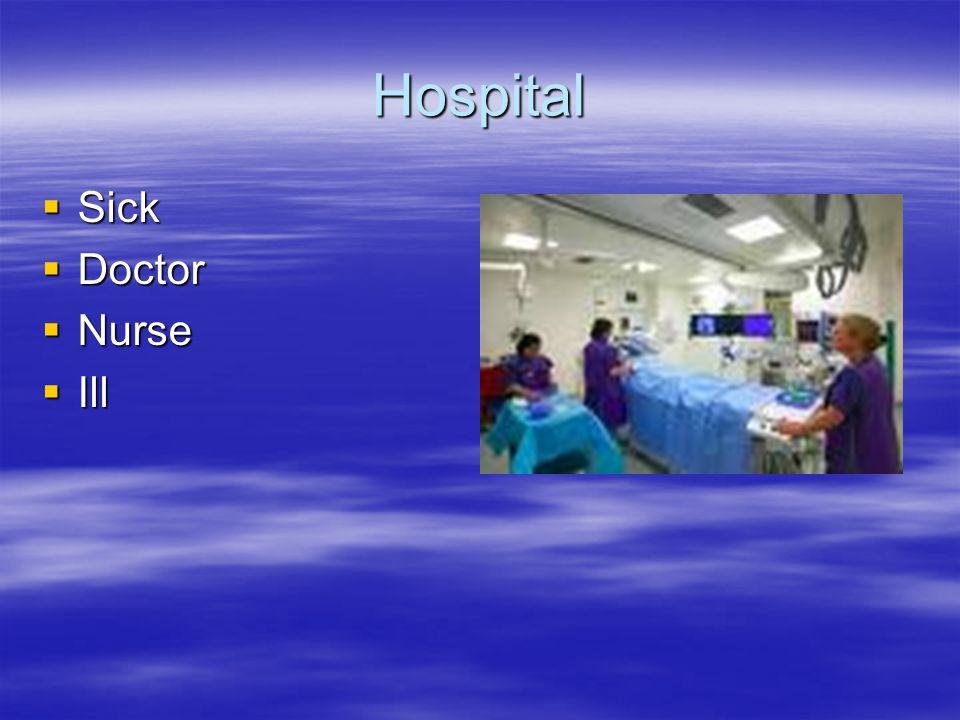 Hospital Sick Sick Doctor Doctor Nurse Nurse Ill Ill