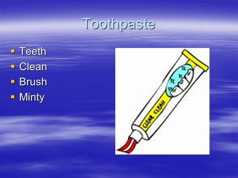 Toothpaste Teeth Teeth Clean Clean Brush Brush Minty Minty