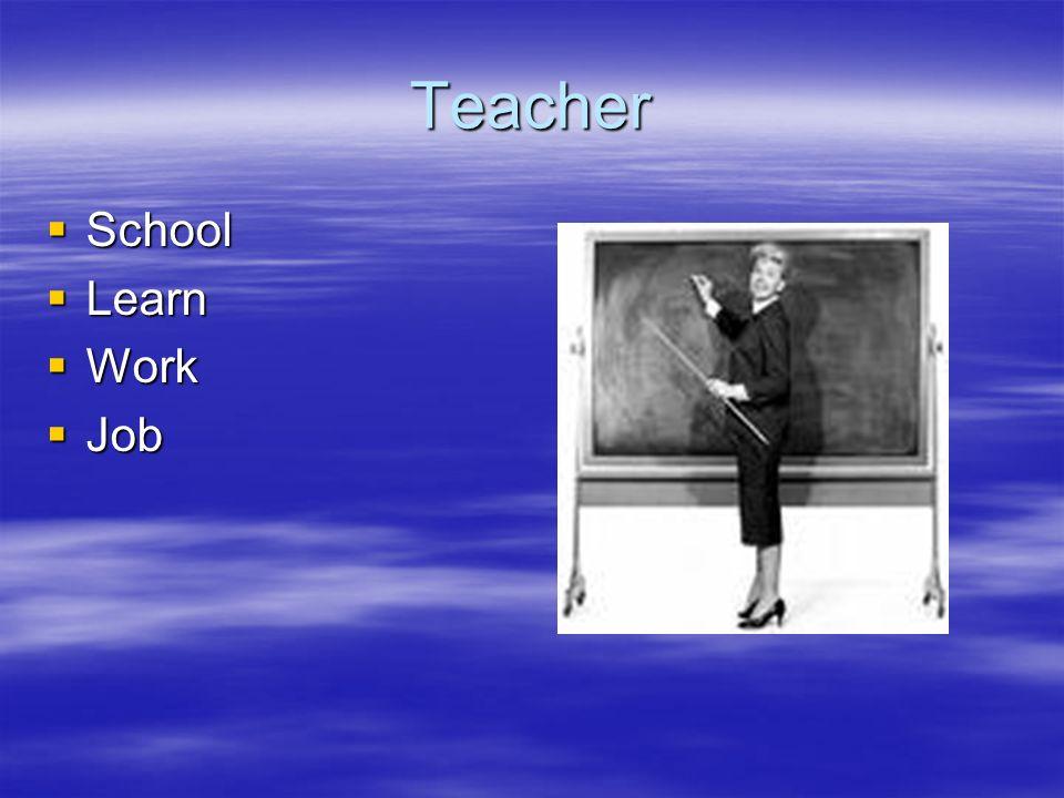Teacher School School Learn Learn Work Work Job Job